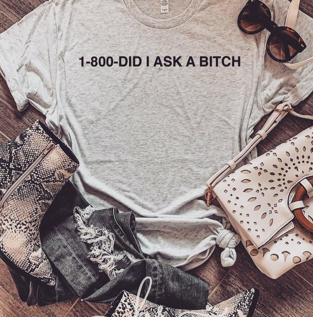 1-800-did I ask a bitch Shirt