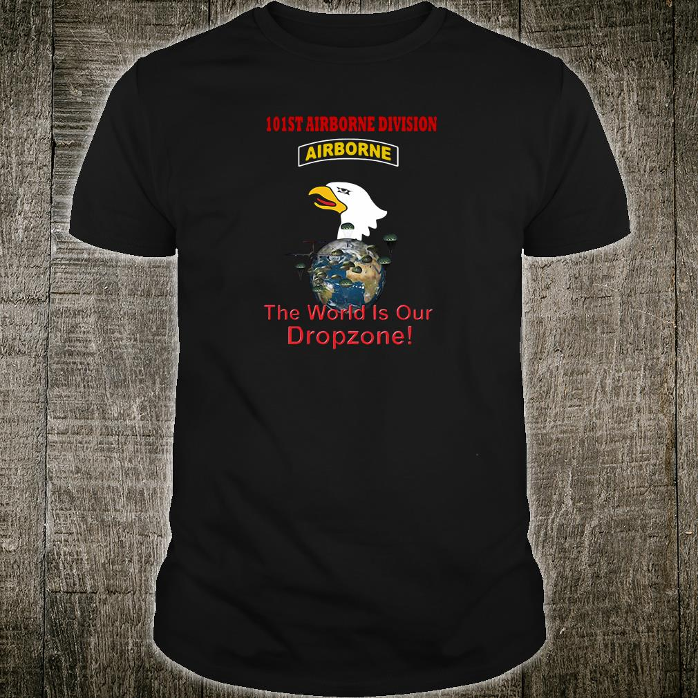 101st airborne division airborne the world is our dropzone shirt