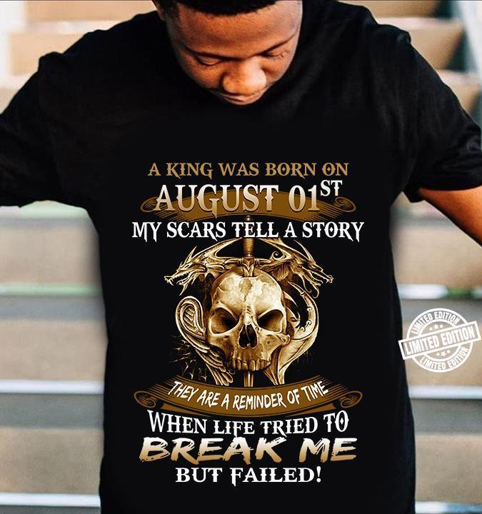 A king was born august 01st my scars tell a story shirt
