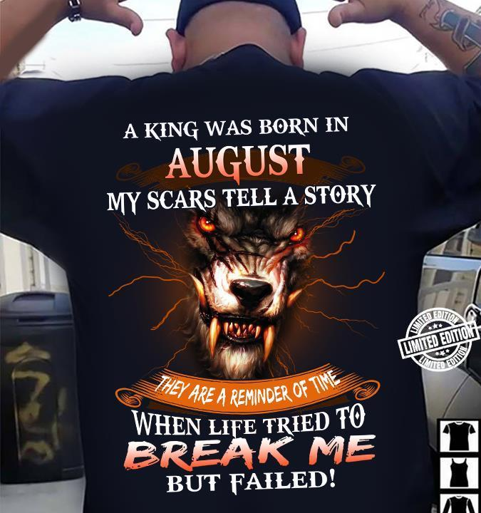 A king was born in august my scars tell a story they are a reminder shirt