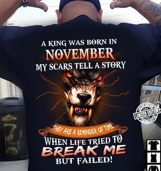 A king was born in november my scars tell a story they are a reminder of time shirt