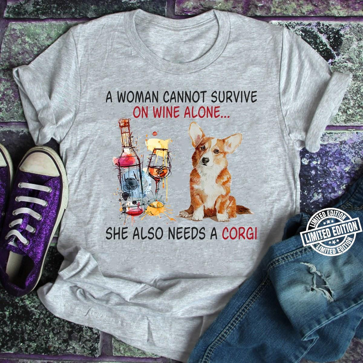 A woman cannot survive on wine alone she also needs a corgi shirt