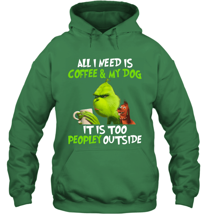 All I Need Is Coffee & My Dog It Is Too Peopley Outside Grinch And Max Shirt