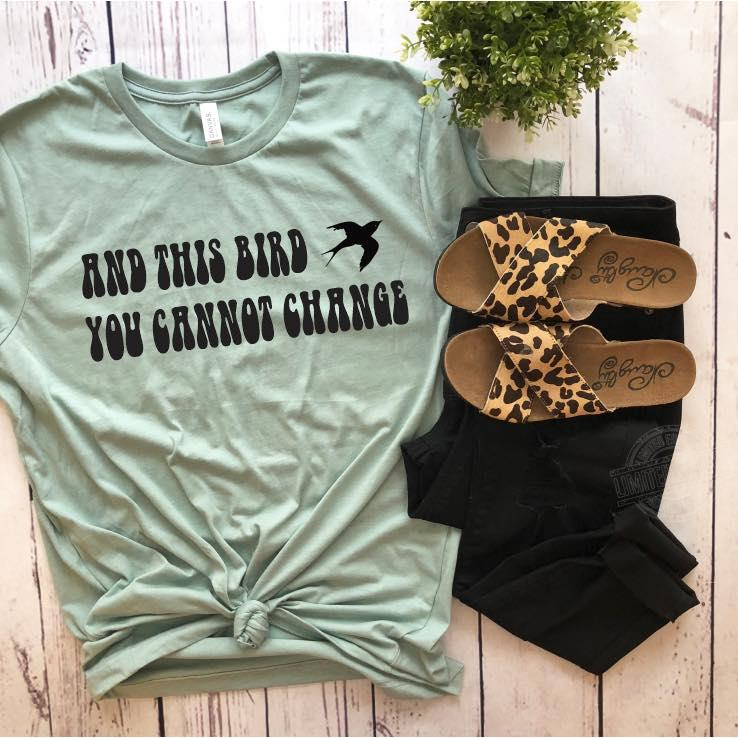 And this bird you cannot change Shirt