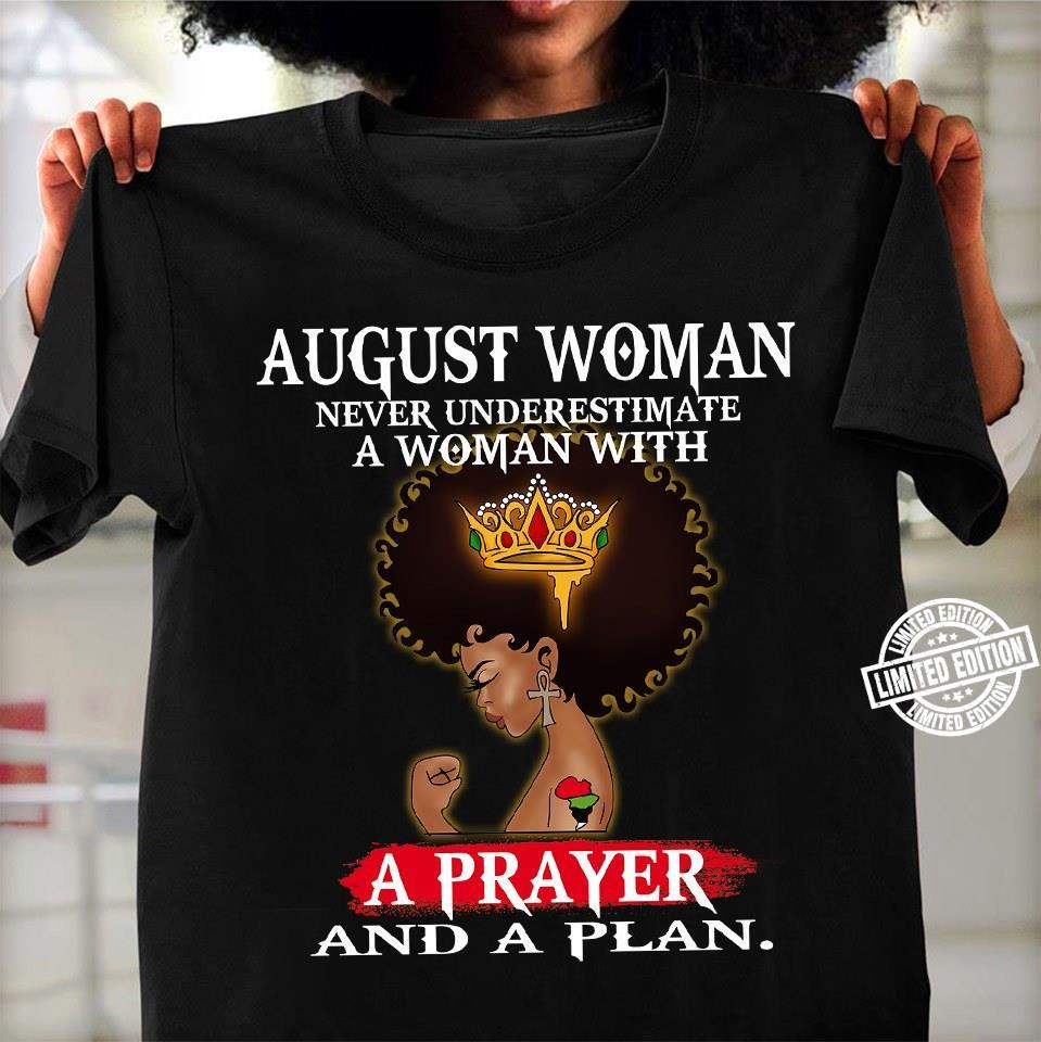 August woman never underestimate a woman with a prayer and a plan shirt