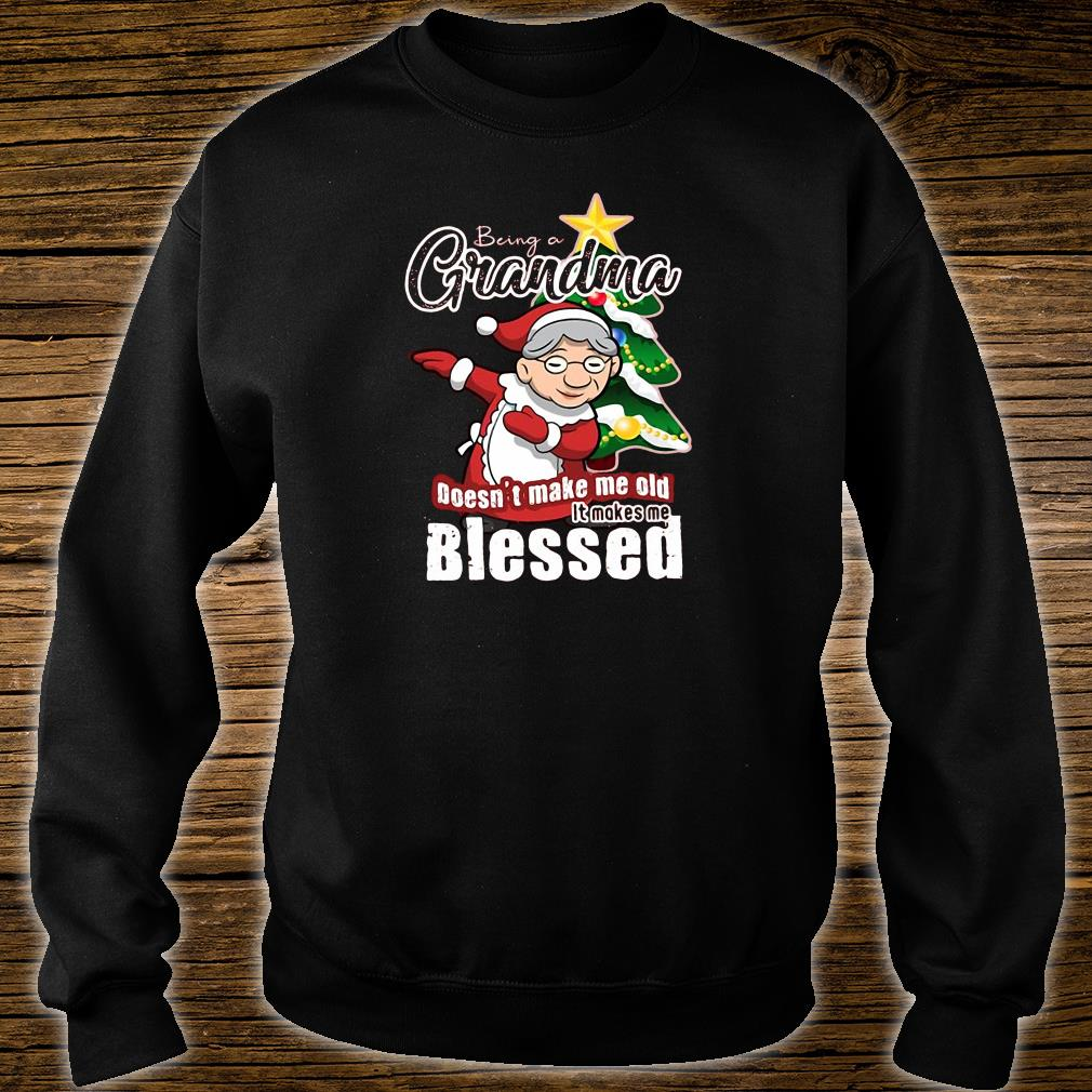 Being grandma doesn't make me old it makes me blessed christmas shirt sweater