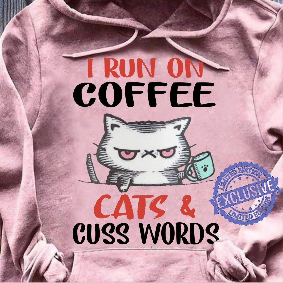 Cat i run on coffee cats and cuss words shirt