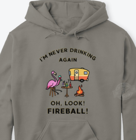 Flamingo camping I'm never drinking again oh look fireball Shirt