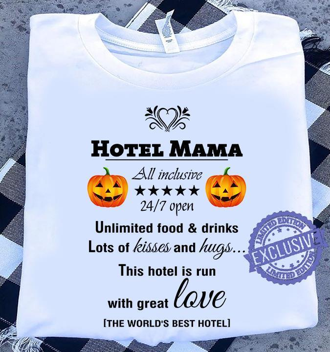Hotel mama all inclusive 24 7 open unlimited food drinks lots of kisses and hugs shirt