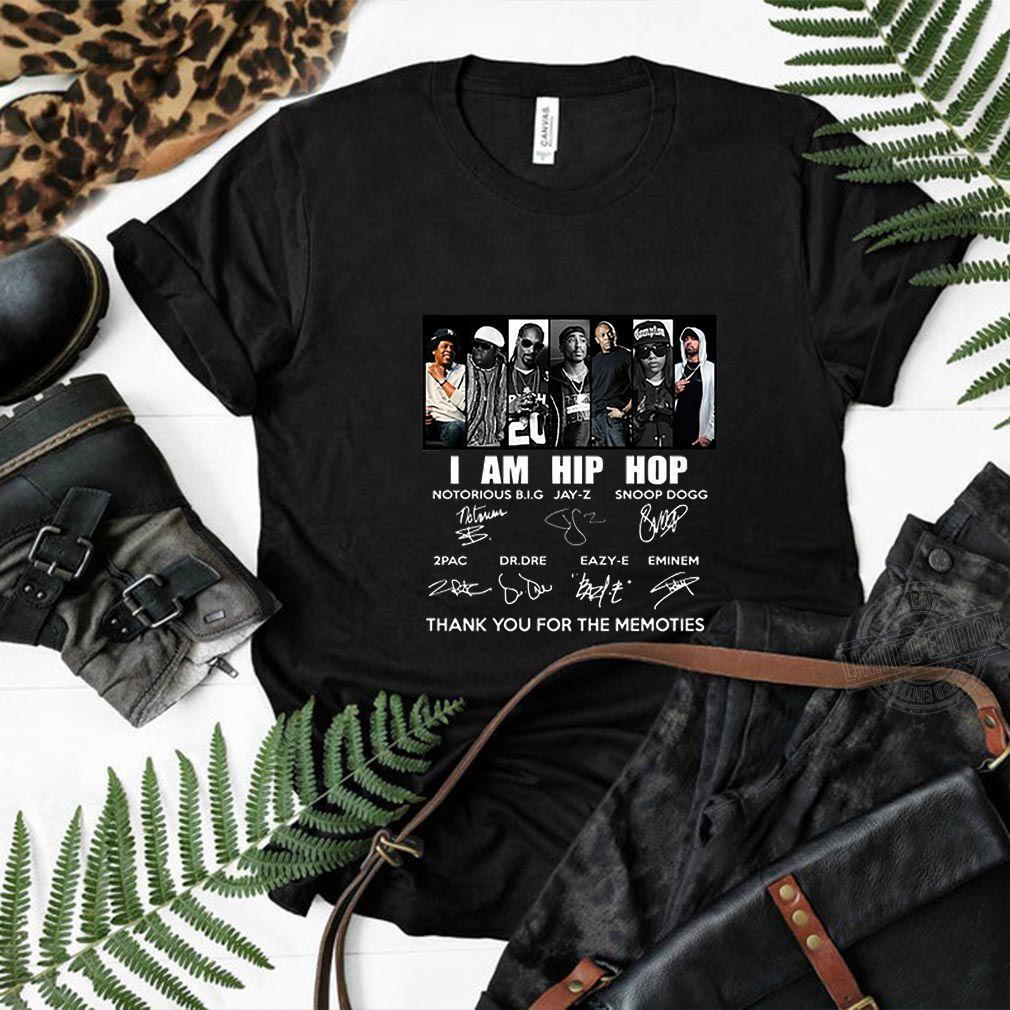 I am Hip Hop Notorious Big Jay Z Snoop Dogg 2 Pac Dr. Dre Eazy E Eminem thank you for the memories Shirt