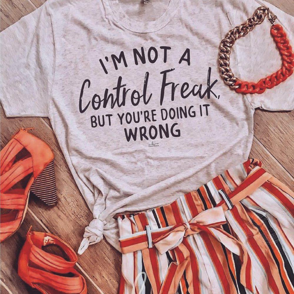 I'm not a control freak but you're doing it wrong Shirt