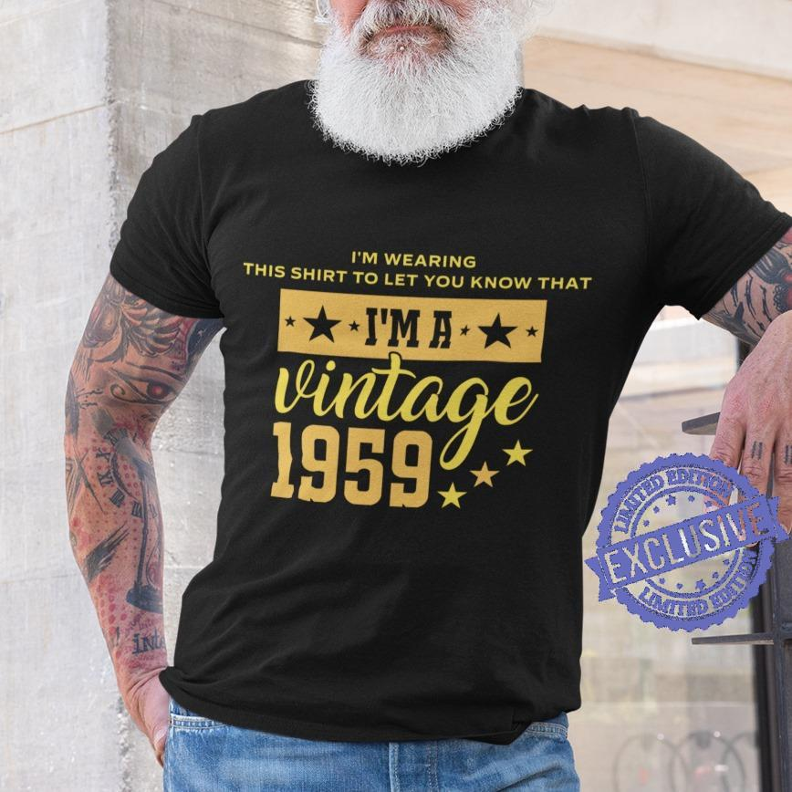 I'm wearing this shirt to let you know that i'm a vintage 1959 shirt