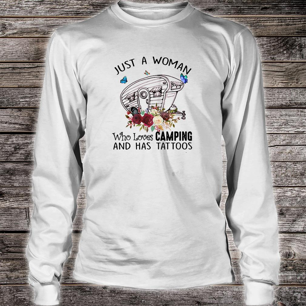 Just a woman who loves camping and has tattoos shirt long sleeved