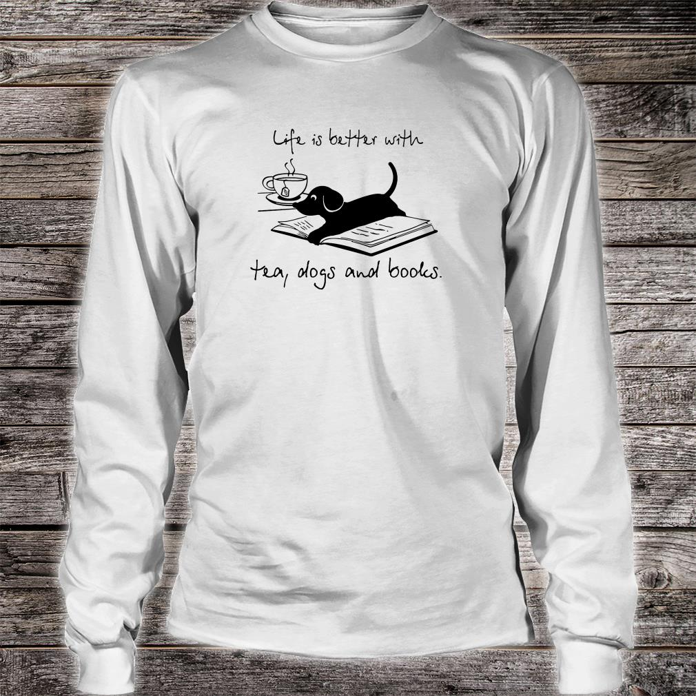 Life is better with tea dogs and books shirt long sleeved