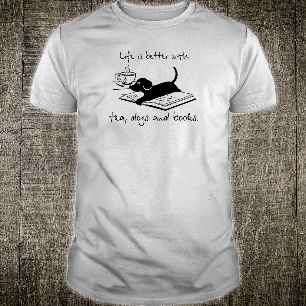 Life is better with tea dogs and books shirt