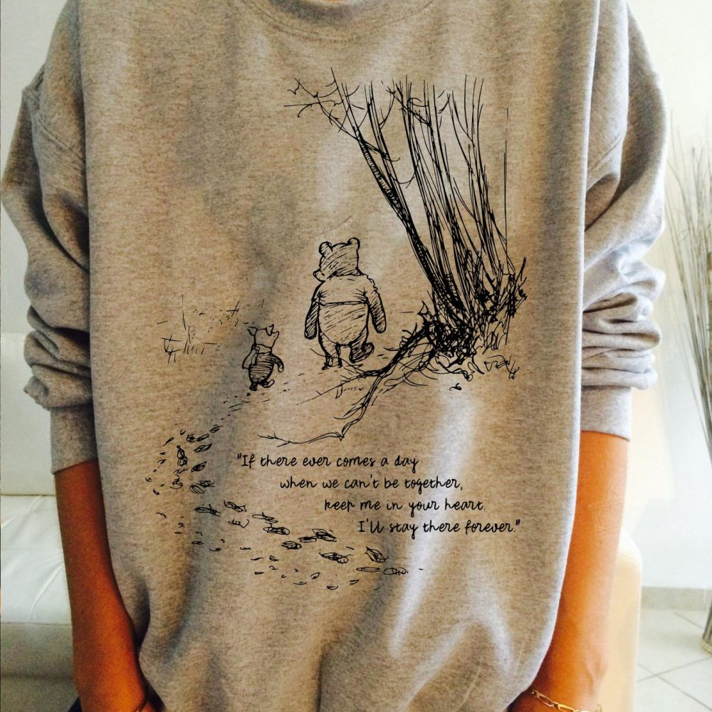 Pooh and Piglet If there ever comes a day when we can't be together Shirt