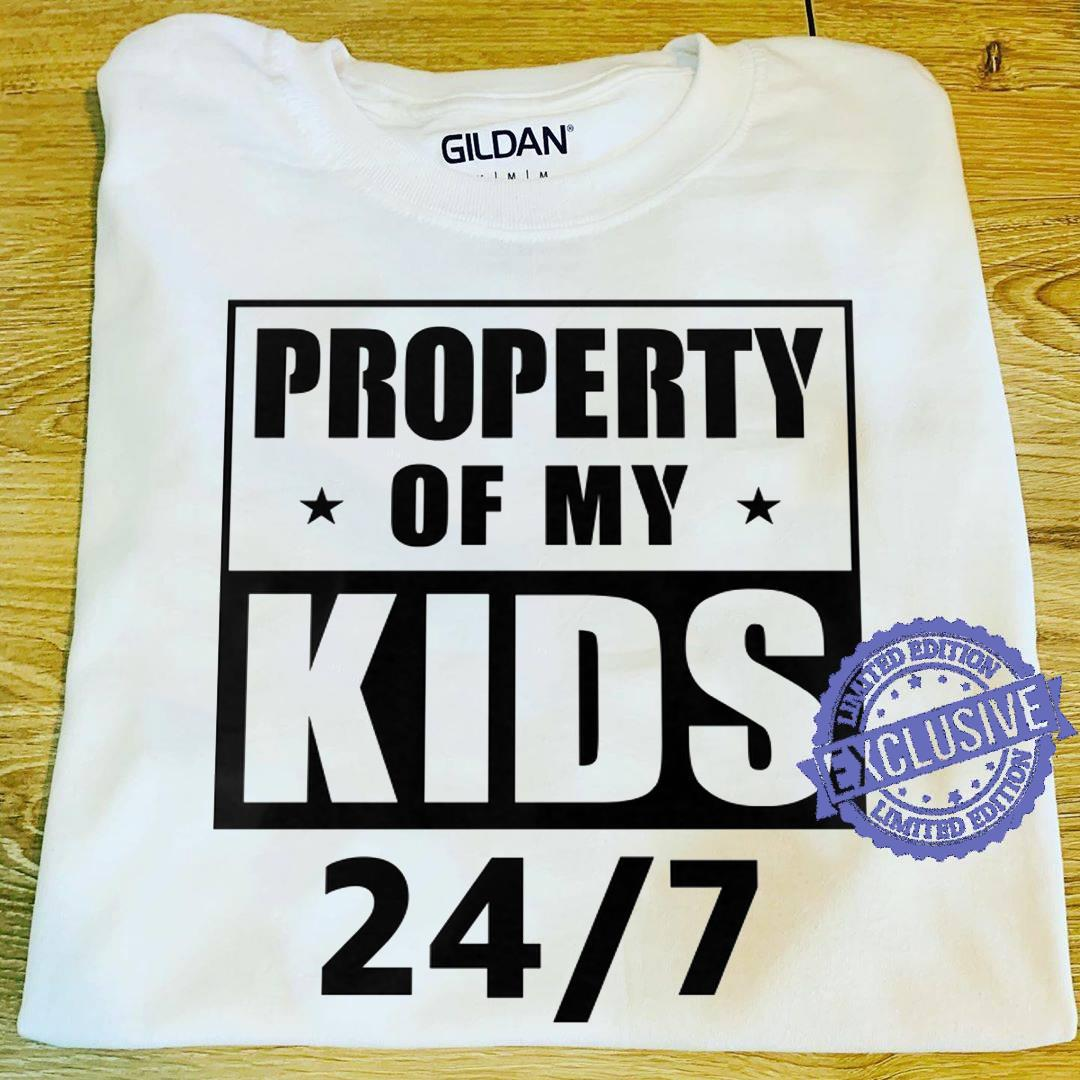 Property of my kids 24 7 shirt