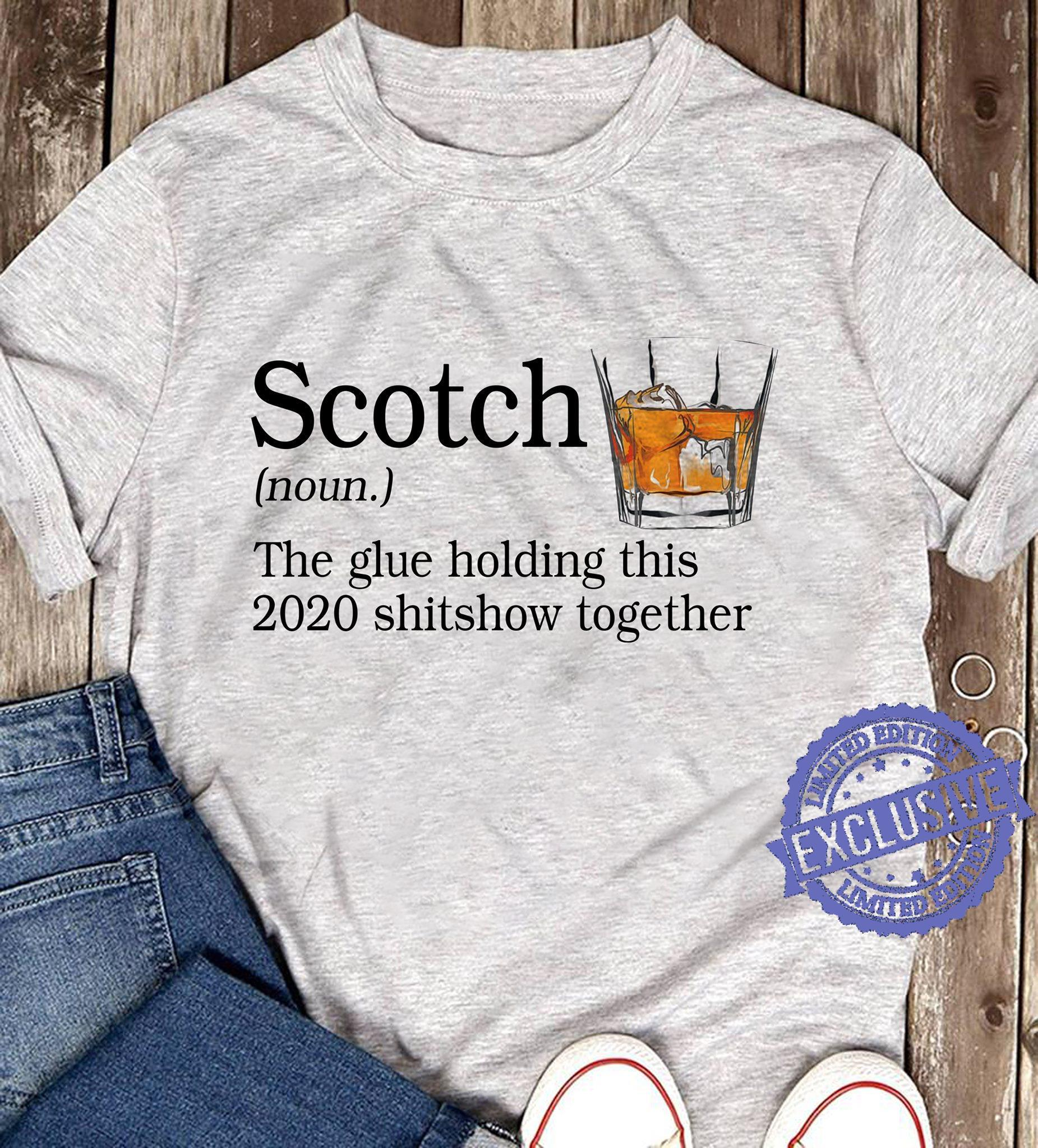 Scotch the glue holding this 2020 shitshow together shirt