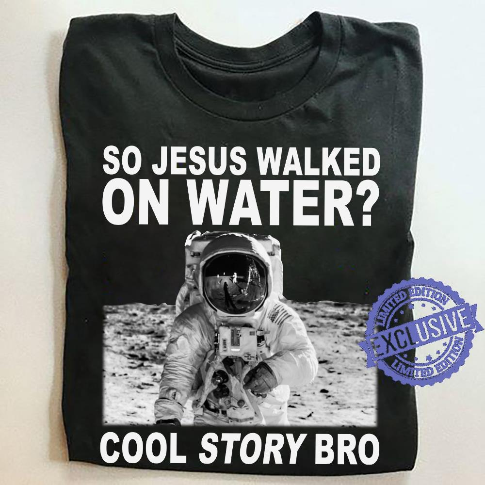 So jesus walked on water cool story bro shirt