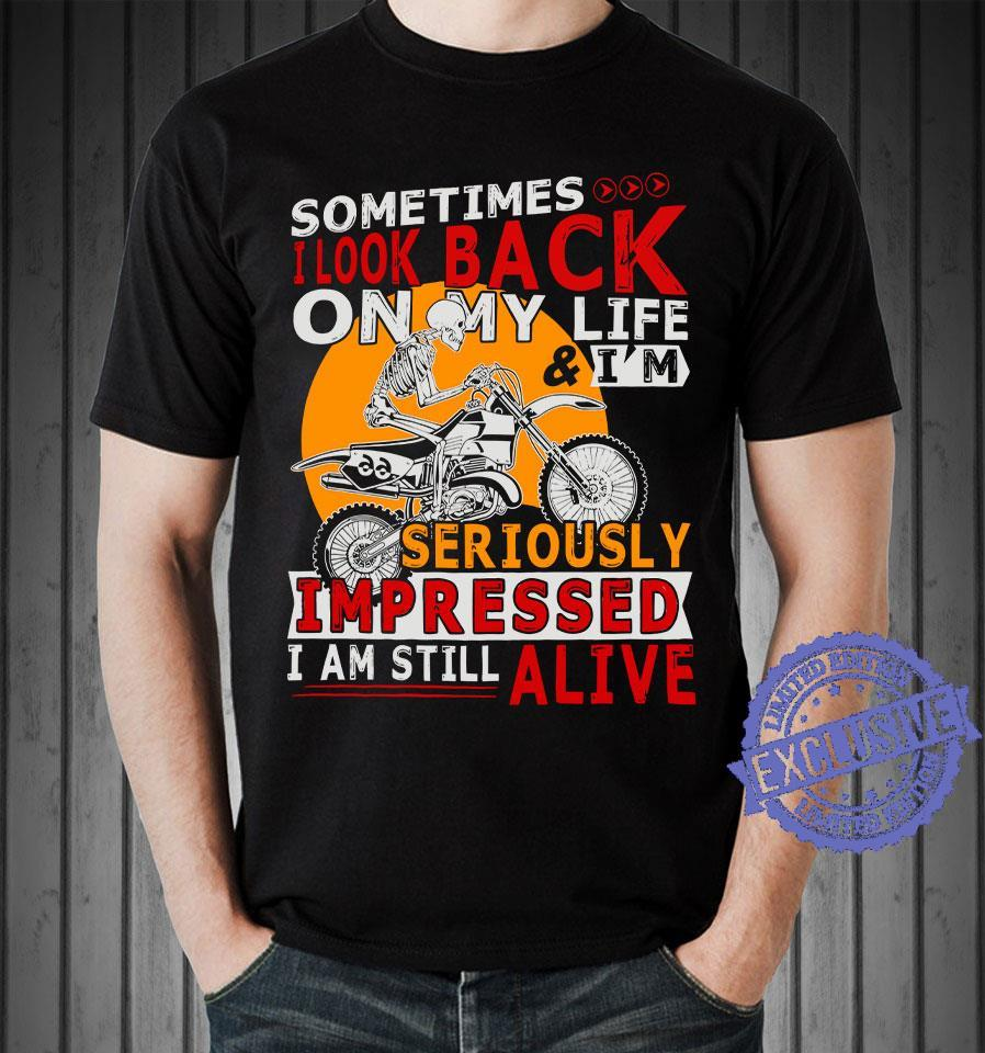 Sometimes i look back on my life i'm seriously impressed i am still alive shirt