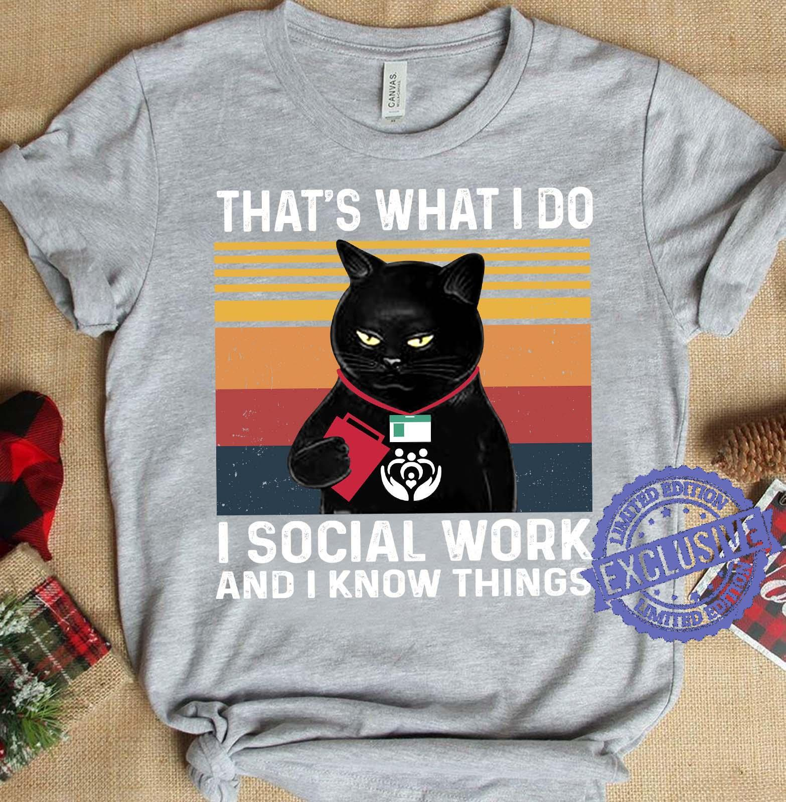 That's what i do i social work and i know things shirt