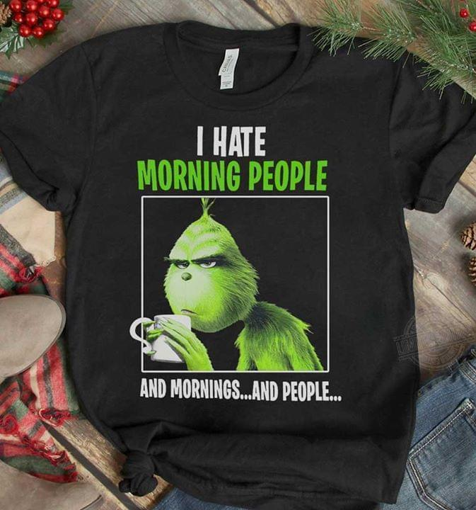 The Grinch I Hate Morning People And Mornings And People Shirt