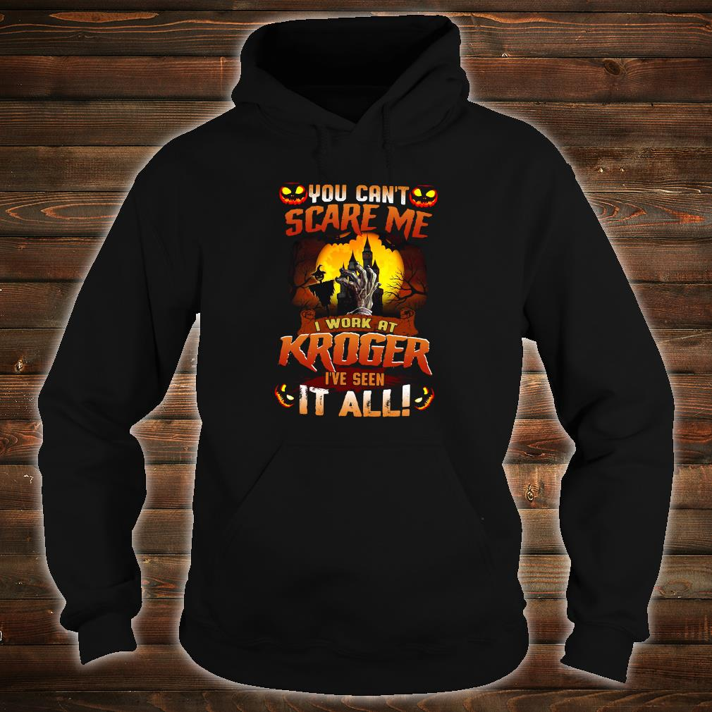 You can't scare me i work at Kroger i've seen it all shirt hoodie